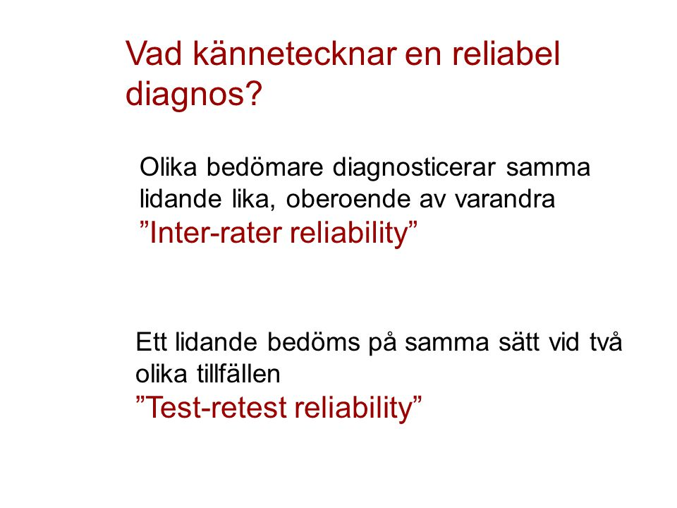 """Vad kännetecknar en reliabel diagnos? Olika bedömare diagnosticerar samma lidande lika, oberoende av varandra """"Inter-rater reliability"""" Ett lidande be"""