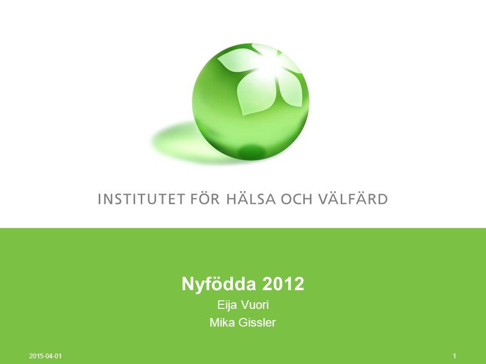 Nyfödda 2012 Eija Vuori Mika Gissler 2015-04-01 1