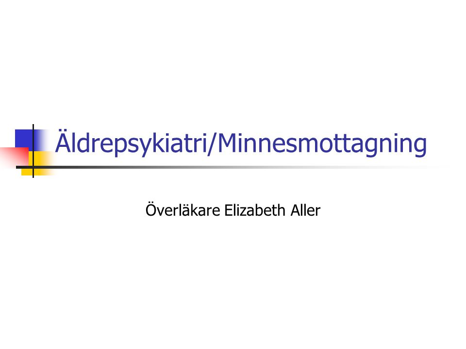 Äldrepsykiatri/Minnesmottagning Överläkare Elizabeth Aller