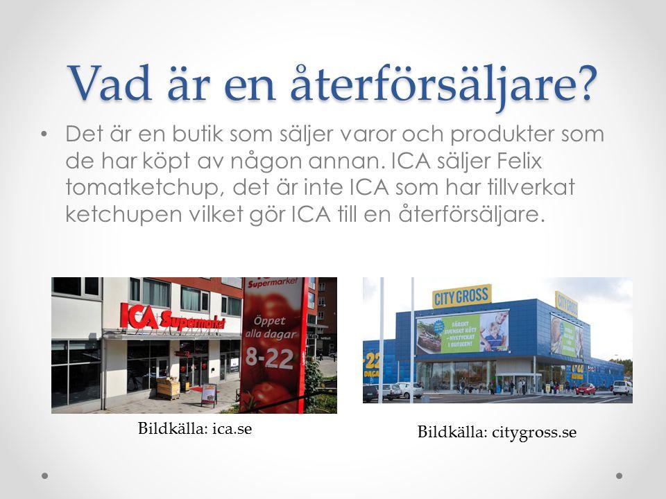 Vad är en återförsäljare? Det är en butik som säljer varor och produkter som de har köpt av någon annan. ICA säljer Felix tomatketchup, det är inte IC