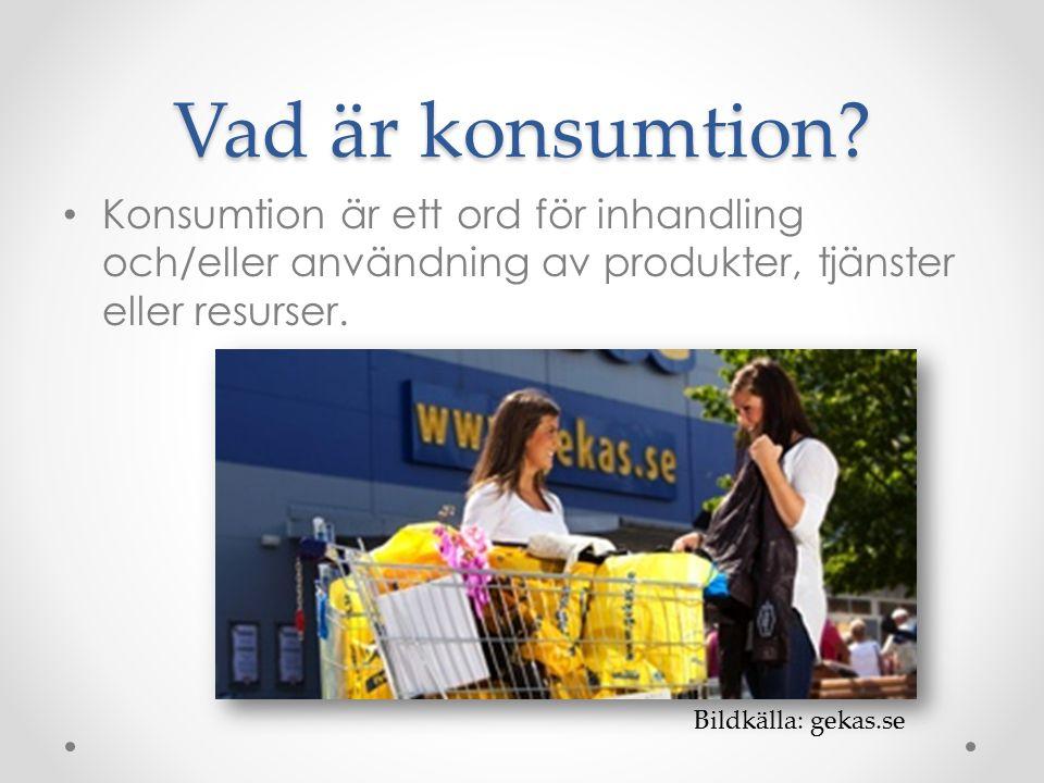 Vad är konsumtion? Konsumtion är ett ord för inhandling och/eller användning av produkter, tjänster eller resurser. Bildkälla: gekas.se