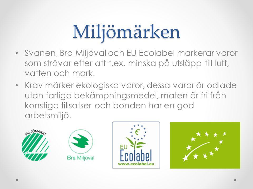 Miljömärken Svanen, Bra Miljöval och EU Ecolabel markerar varor som strävar efter att t.ex. minska på utsläpp till luft, vatten och mark. Krav märker