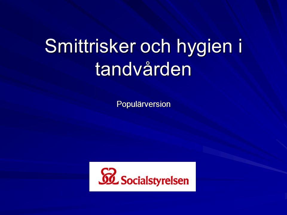 Smittrisker och hygien i tandvården Populärversion Socialstyrelsen