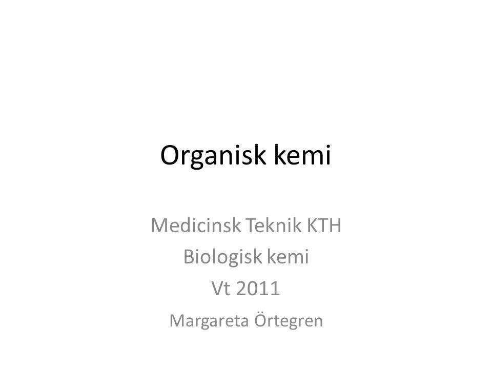 Organisk kemi Medicinsk Teknik KTH Biologisk kemi Vt 2011 Margareta Örtegren