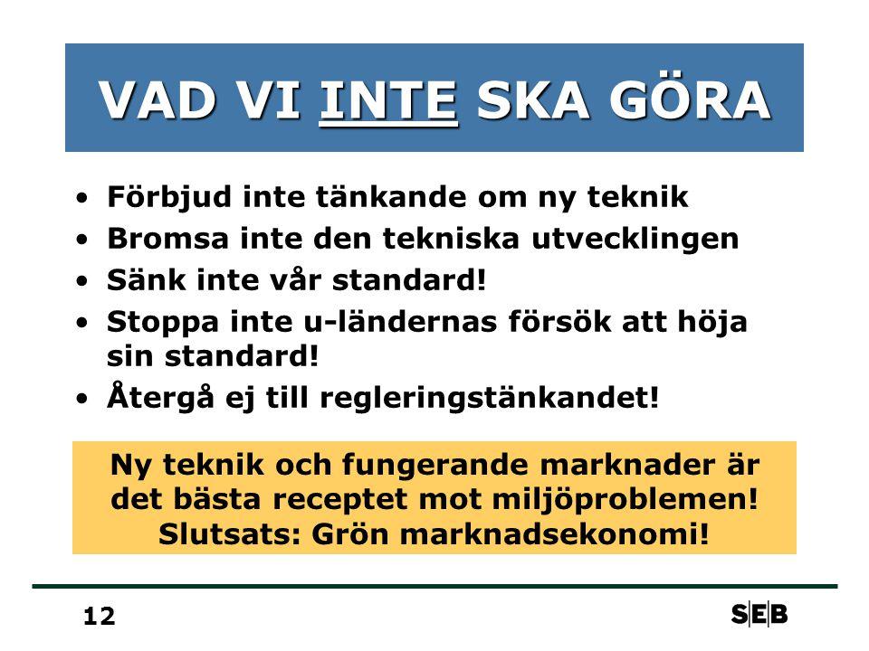 12 VAD VI INTE SKA GÖRA Förbjud inte tänkande om ny teknik Bromsa inte den tekniska utvecklingen Sänk inte vår standard.