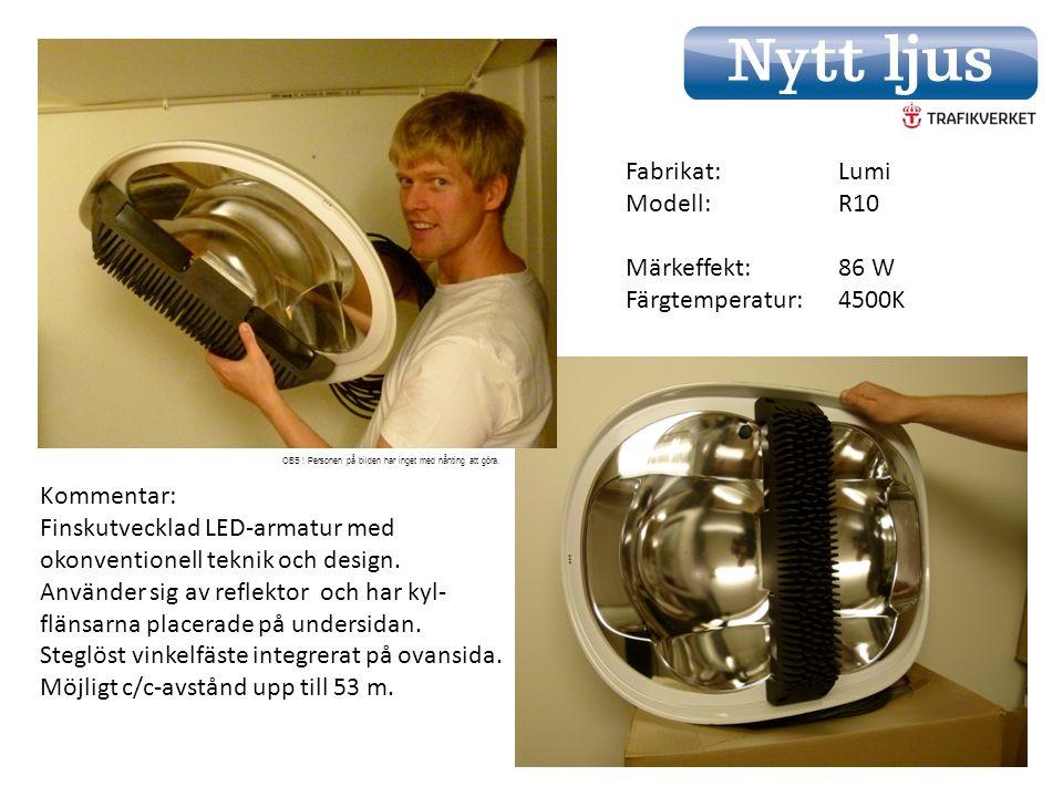 Fabrikat: Lumi Modell:R10 Märkeffekt:86 W Färgtemperatur:4500K Kommentar: Finskutvecklad LED-armatur med okonventionell teknik och design.