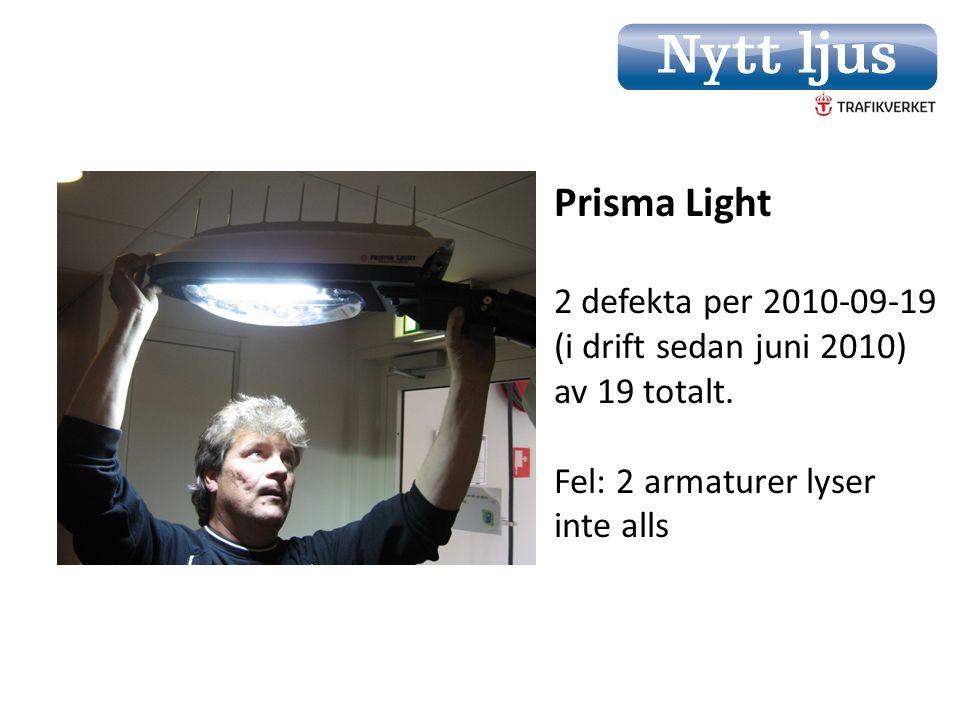 Prisma Light 2 defekta per 2010-09-19 (i drift sedan juni 2010) av 19 totalt. Fel: 2 armaturer lyser inte alls