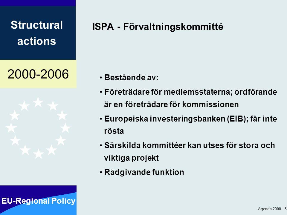 2000-2006 EU-Regional Policy Structural actions Agenda 2000 8 ISPA - Förvaltningskommitté Bestående av: Företrädare för medlemsstaterna; ordförande är en företrädare för kommissionen Europeiska investeringsbanken (EIB); får inte rösta Särskilda kommittéer kan utses för stora och viktiga projekt Rådgivande funktion
