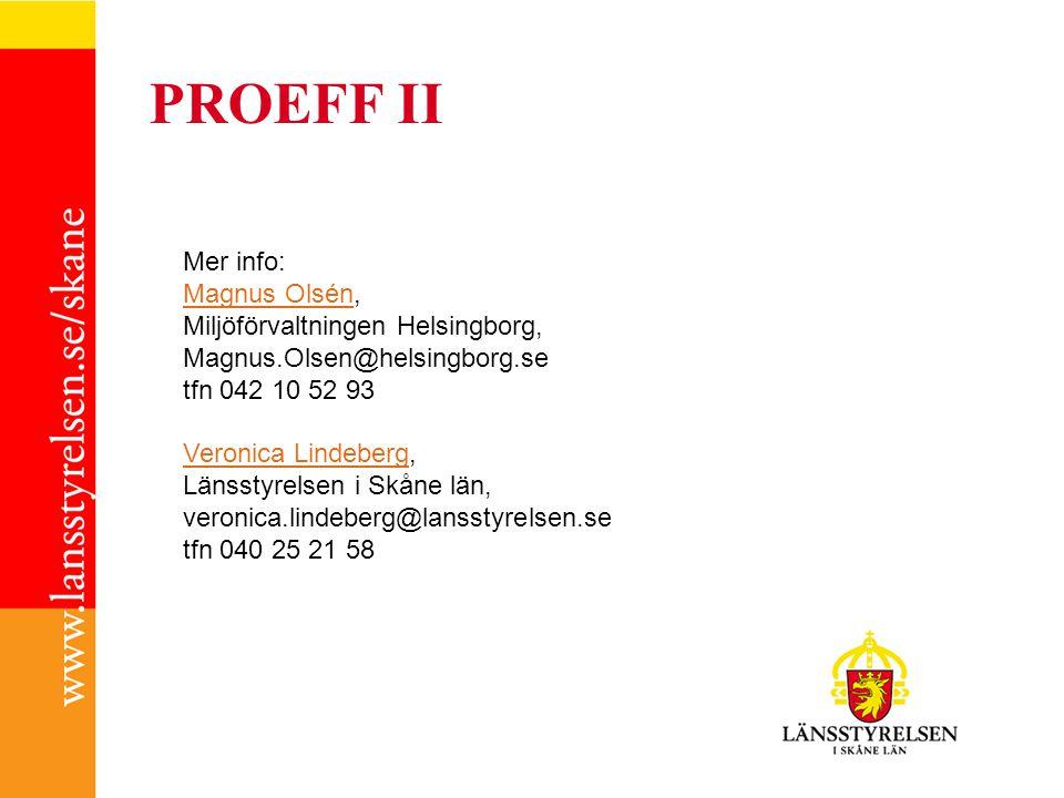 Mer info: Magnus OlsénMagnus Olsén, Miljöförvaltningen Helsingborg, Magnus.Olsen@helsingborg.se tfn 042 10 52 93 Veronica LindebergVeronica Lindeberg, Länsstyrelsen i Skåne län, veronica.lindeberg@lansstyrelsen.se tfn 040 25 21 58 PROEFF II