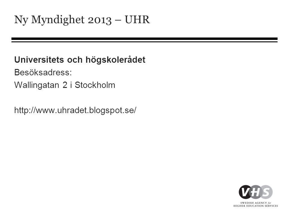 Ny Myndighet 2013 – UHR Universitets och högskolerådet Besöksadress: Wallingatan 2 i Stockholm http://www.uhradet.blogspot.se/