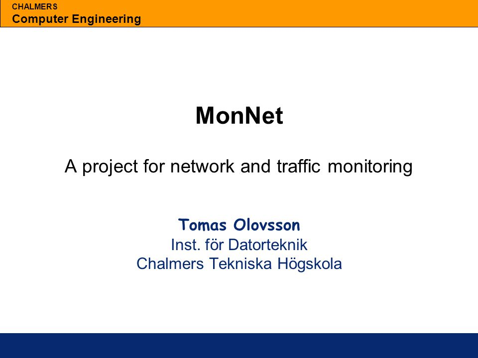 CHALMERS Computer Engineering MonNet A project for network and traffic monitoring Tomas Olovsson Inst.