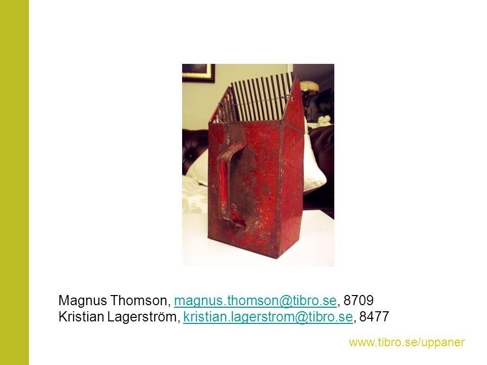 Magnus Thomson, magnus.thomson@tibro.se, 8709magnus.thomson@tibro.se Kristian Lagerström, kristian.lagerstrom@tibro.se, 8477kristian.lagerstrom@tibro.
