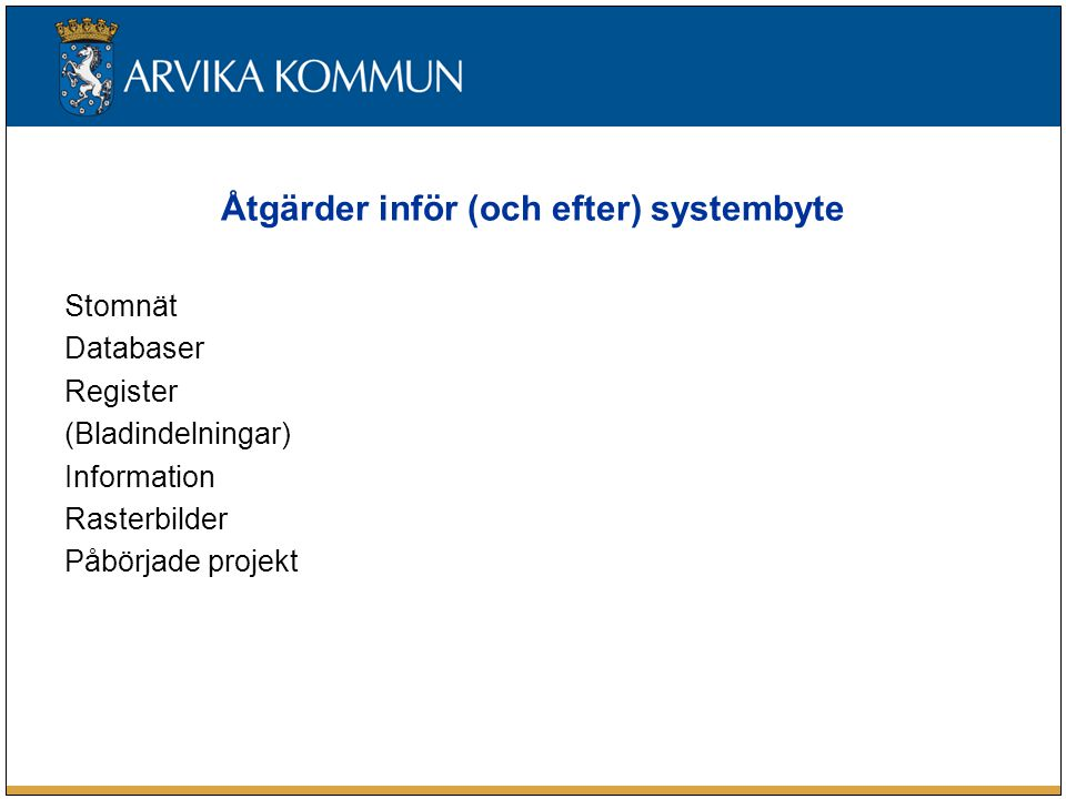 Åtgärder inför (och efter) systembyte Stomnät Databaser Register (Bladindelningar) Information Rasterbilder Påbörjade projekt