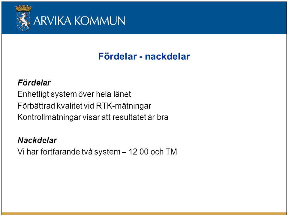 Fördelar - nackdelar Fördelar Enhetligt system över hela länet Förbättrad kvalitet vid RTK-mätningar Kontrollmätningar visar att resultatet är bra Nackdelar Vi har fortfarande två system – 12 00 och TM