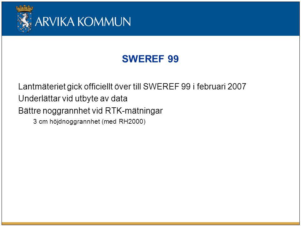 SWEREF 99 Lantmäteriet gick officiellt över till SWEREF 99 i februari 2007 Underlättar vid utbyte av data Bättre noggrannhet vid RTK-mätningar 3 cm höjdnoggrannhet (med RH2000)
