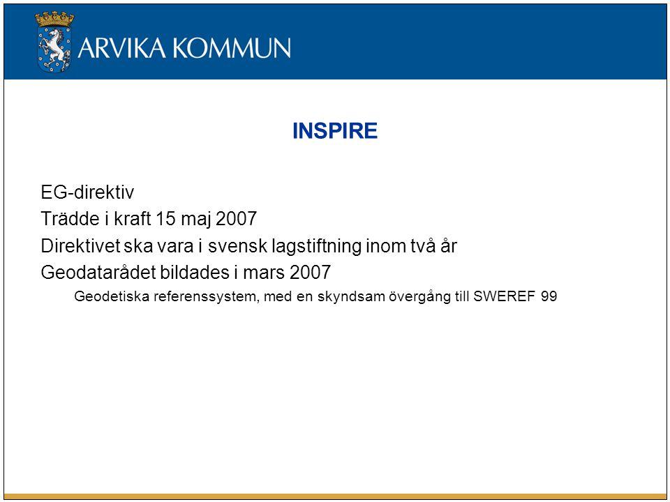 INSPIRE EG-direktiv Trädde i kraft 15 maj 2007 Direktivet ska vara i svensk lagstiftning inom två år Geodatarådet bildades i mars 2007 Geodetiska refe