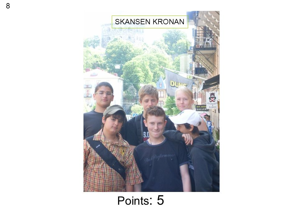 Points : 5 SKANSEN KRONAN 8