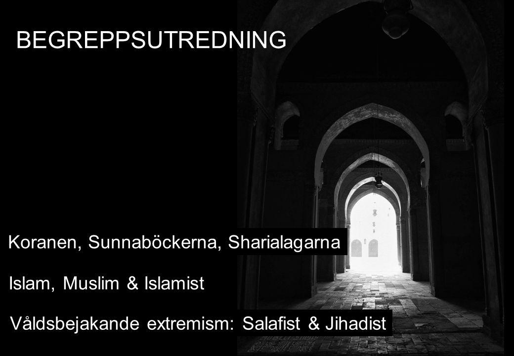 Islam, Muslim & Islamist BEGREPPSUTREDNING Våldsbejakande extremism: Salafist & Jihadist Koranen, Sunnaböckerna, Sharialagarna