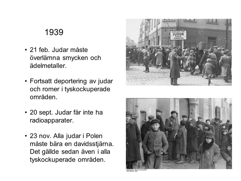 21 feb. Judar måste överlämna smycken och ädelmetaller. Fortsatt deportering av judar och romer i tyskockuperade områden. 20 sept. Judar får inte ha r