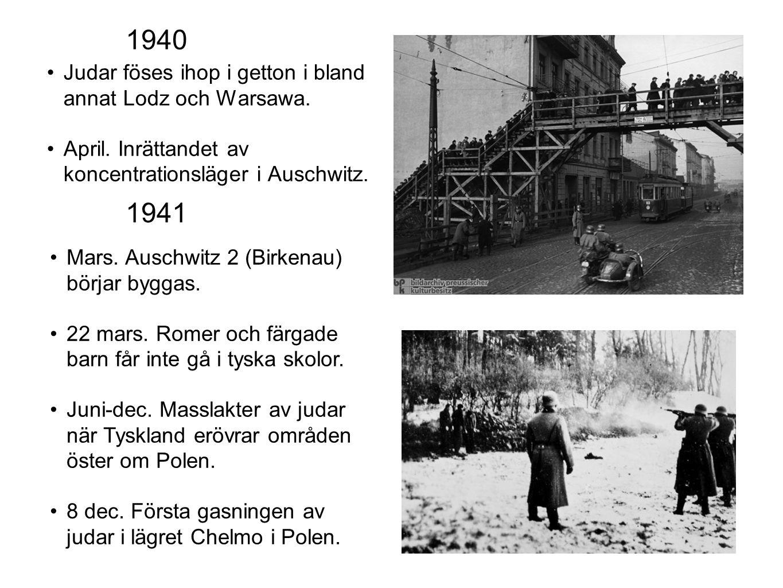 Judar föses ihop i getton i bland annat Lodz och Warsawa. April. Inrättandet av koncentrationsläger i Auschwitz. 1940 1941 Mars. Auschwitz 2 (Birkenau