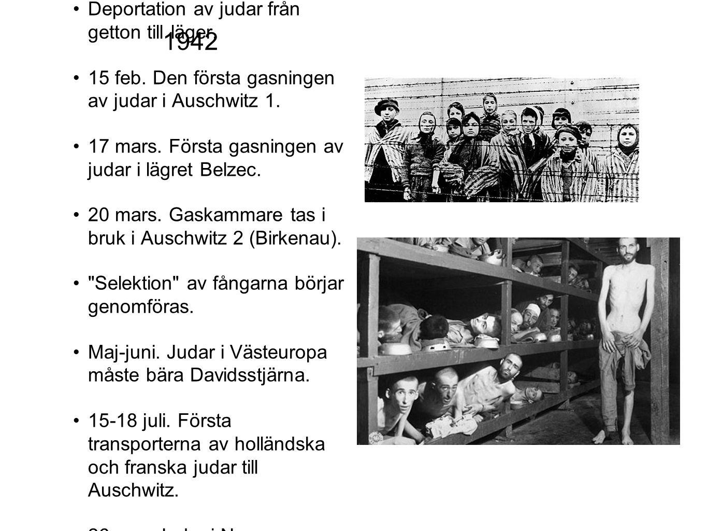 Deportation av judar från getton till läger. 15 feb. Den första gasningen av judar i Auschwitz 1. 17 mars. Första gasningen av judar i lägret Belzec.