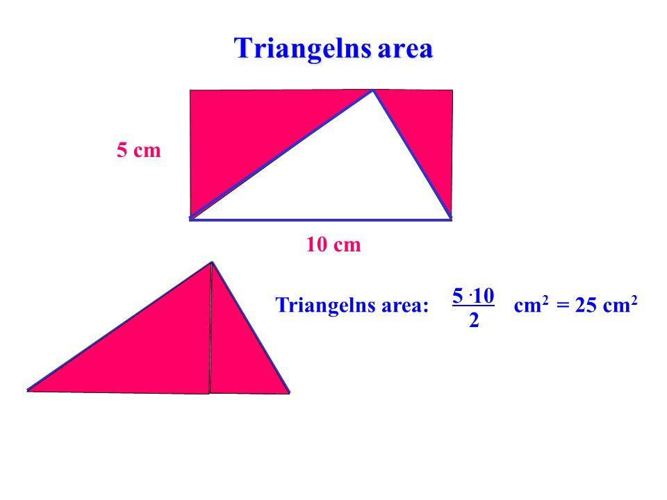 Triangelns area 5. 10 2 Triangelns area:cm 2 = 25 cm 2 5 cm 10 cm