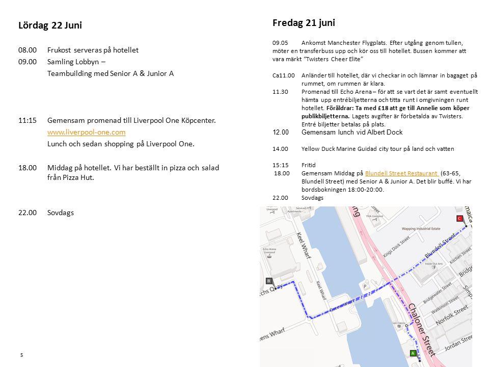 Lördag 22 Juni 08.00Frukost serveras på hotellet 09.00Samling Lobbyn – Teambuilding med Senior A & Junior A 11:15Gemensam promenad till Liverpool One Köpcenter.