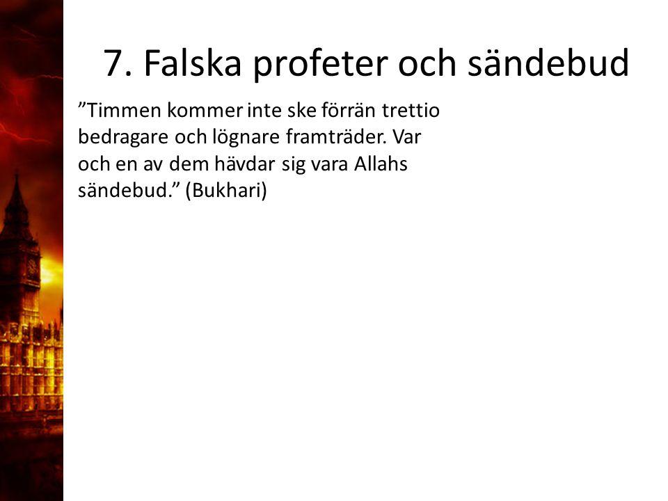 """7. Falska profeter och sändebud """"Timmen kommer inte ske förrän trettio bedragare och lögnare framträder. Var och en av dem hävdar sig vara Allahs sänd"""