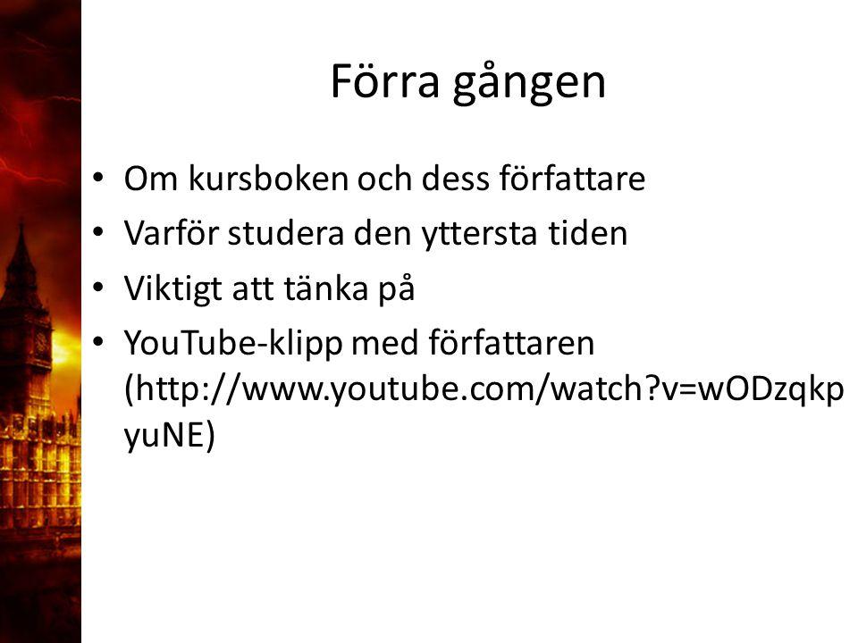 Om kursboken och dess författare Varför studera den yttersta tiden Viktigt att tänka på YouTube-klipp med författaren (http://www.youtube.com/watch v=wODzqkp yuNE) Förra gången