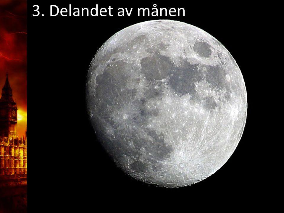 3. Delandet av månen