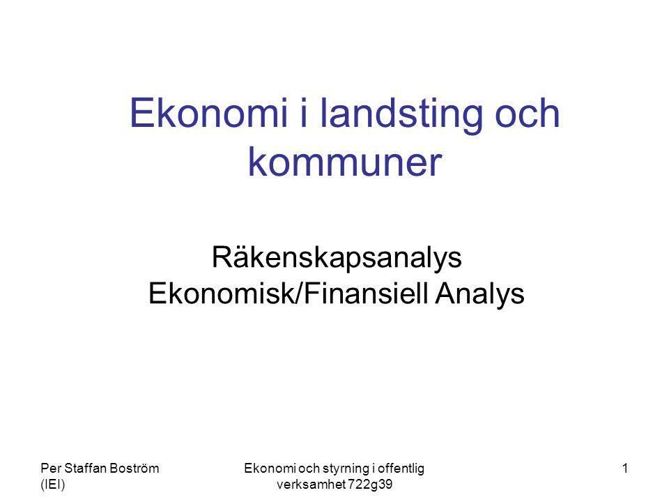 Per Staffan Boström (IEI) Ekonomi och styrning i offentlig verksamhet 722g39 1 Ekonomi i landsting och kommuner Räkenskapsanalys Ekonomisk/Finansiell Analys