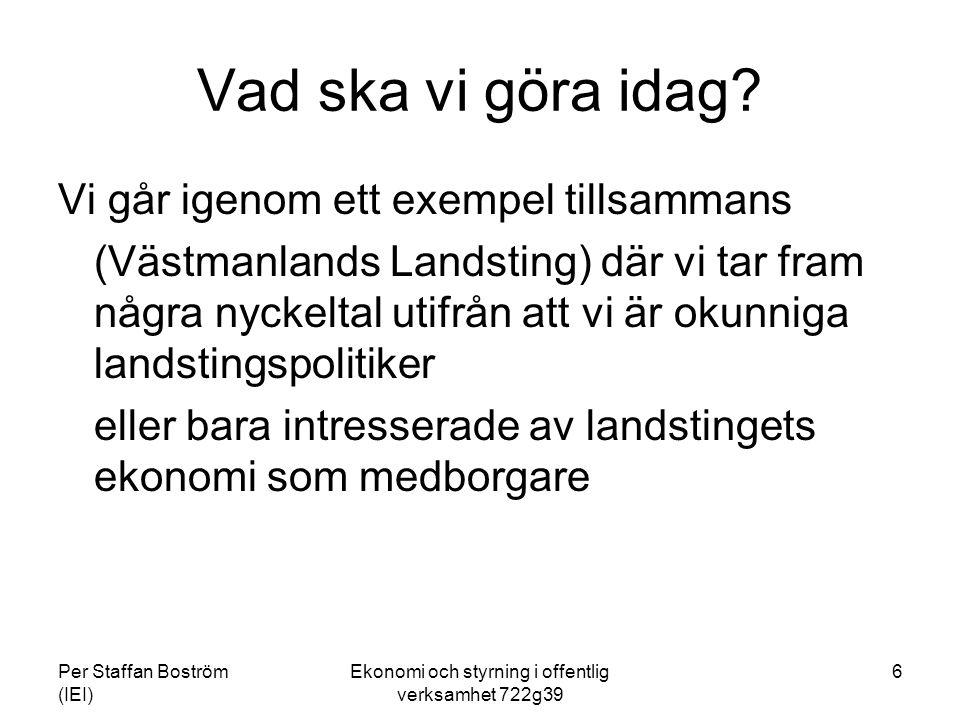 Per Staffan Boström (IEI) Ekonomi och styrning i offentlig verksamhet 722g39 6 Vad ska vi göra idag? Vi går igenom ett exempel tillsammans (Västmanlan