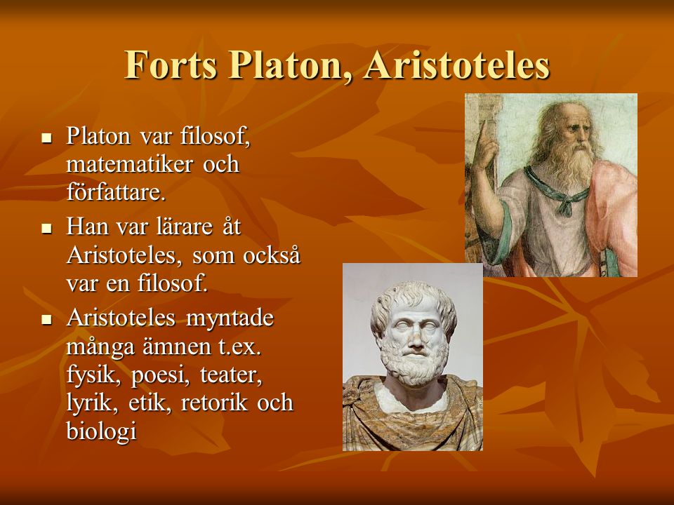 Forts Platon, Aristoteles Platon var filosof, matematiker och författare. Platon var filosof, matematiker och författare. Han var lärare åt Aristotele