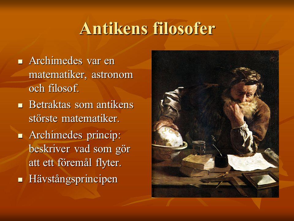 Antikens filosofer Archimedes var en matematiker, astronom och filosof. Archimedes var en matematiker, astronom och filosof. Betraktas som antikens st