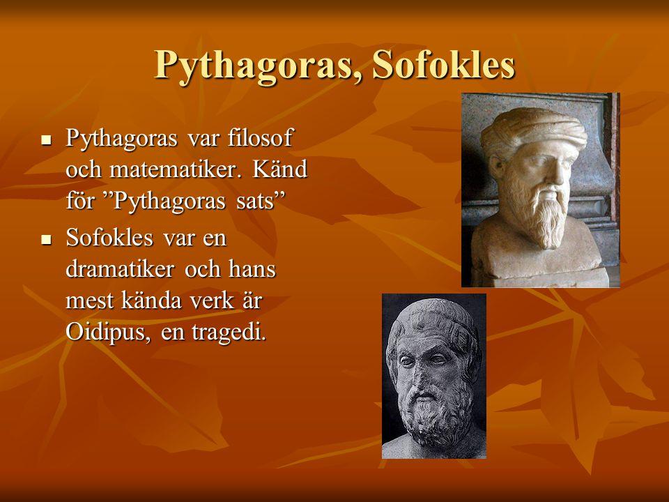 """Pythagoras, Sofokles Pythagoras var filosof och matematiker. Känd för """"Pythagoras sats"""" Pythagoras var filosof och matematiker. Känd för """"Pythagoras s"""