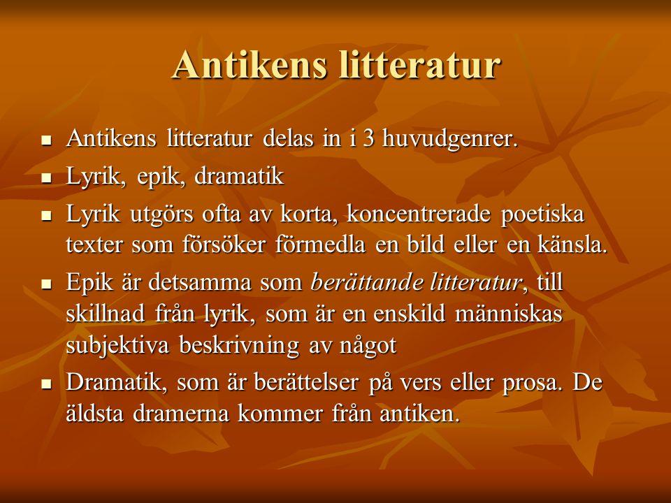 Antikens litteratur Antikens litteratur delas in i 3 huvudgenrer. Antikens litteratur delas in i 3 huvudgenrer. Lyrik, epik, dramatik Lyrik, epik, dra