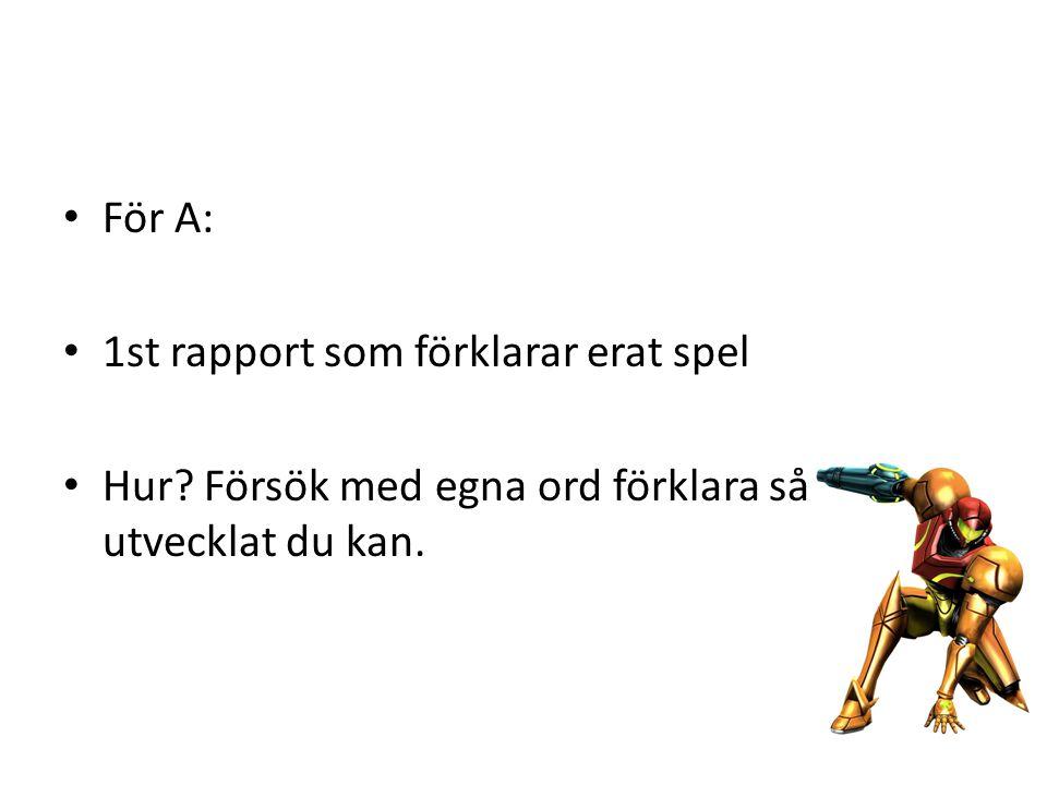 För A: 1st rapport som förklarar erat spel Hur Försök med egna ord förklara så utvecklat du kan.