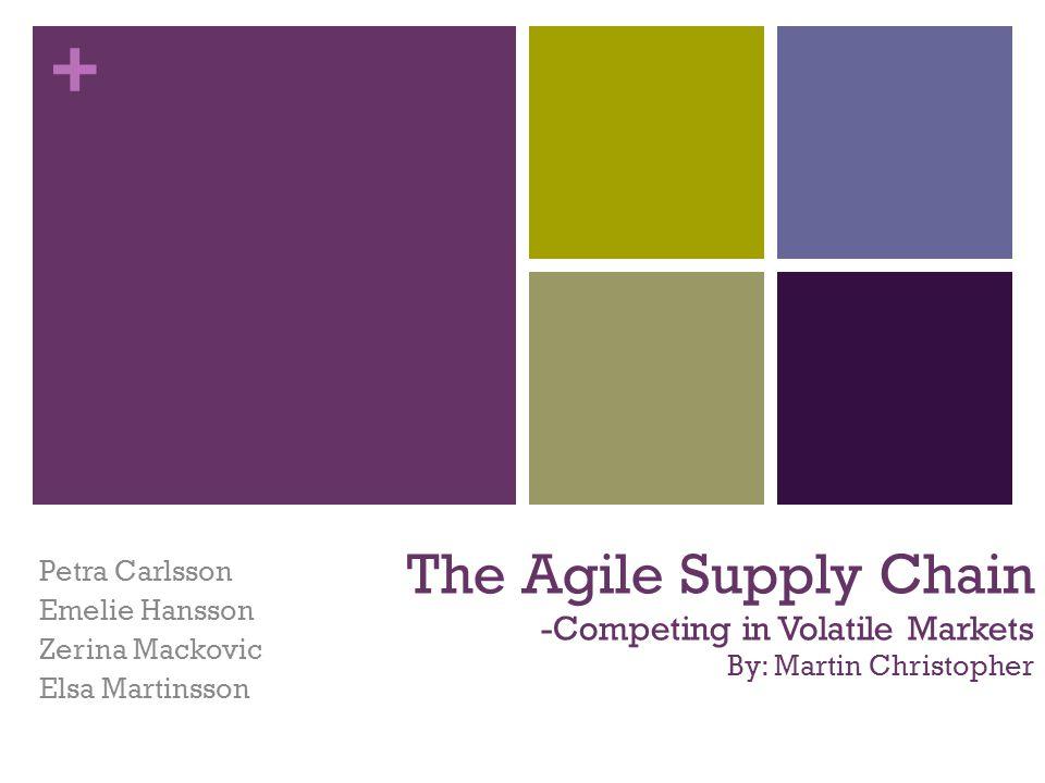 + Inledning Turbulenta och volatila marknader Hög konkurrens Oförutsägbar efterfrågan Kortare livscyklar Omstrukturering av supply chain Agility - nyckeln till överlevnad i en dynamisk värld