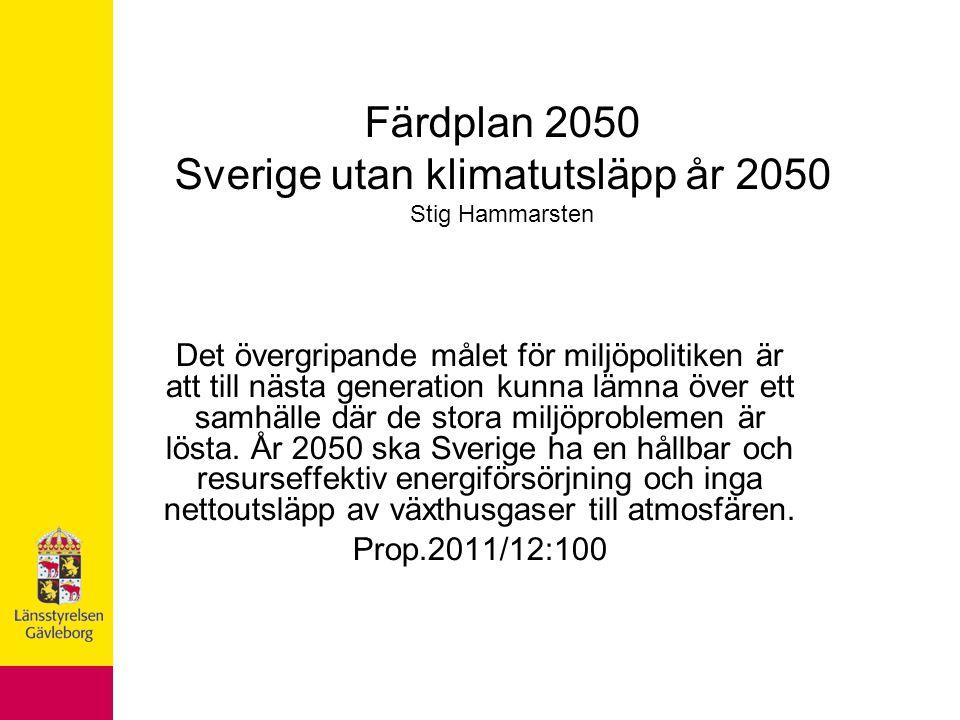 Färdplan 2050 Sverige utan klimatutsläpp år 2050 Stig Hammarsten Det övergripande målet för miljöpolitiken är att till nästa generation kunna lämna över ett samhälle där de stora miljöproblemen är lösta.