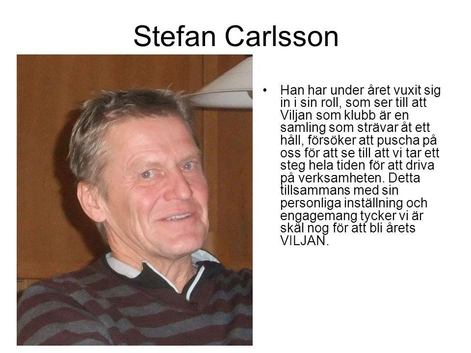 Stefan Carlsson Han har under året vuxit sig in i sin roll, som ser till att Viljan som klubb är en samling som strävar åt ett håll, försöker att puscha på oss för att se till att vi tar ett steg hela tiden för att driva på verksamheten.