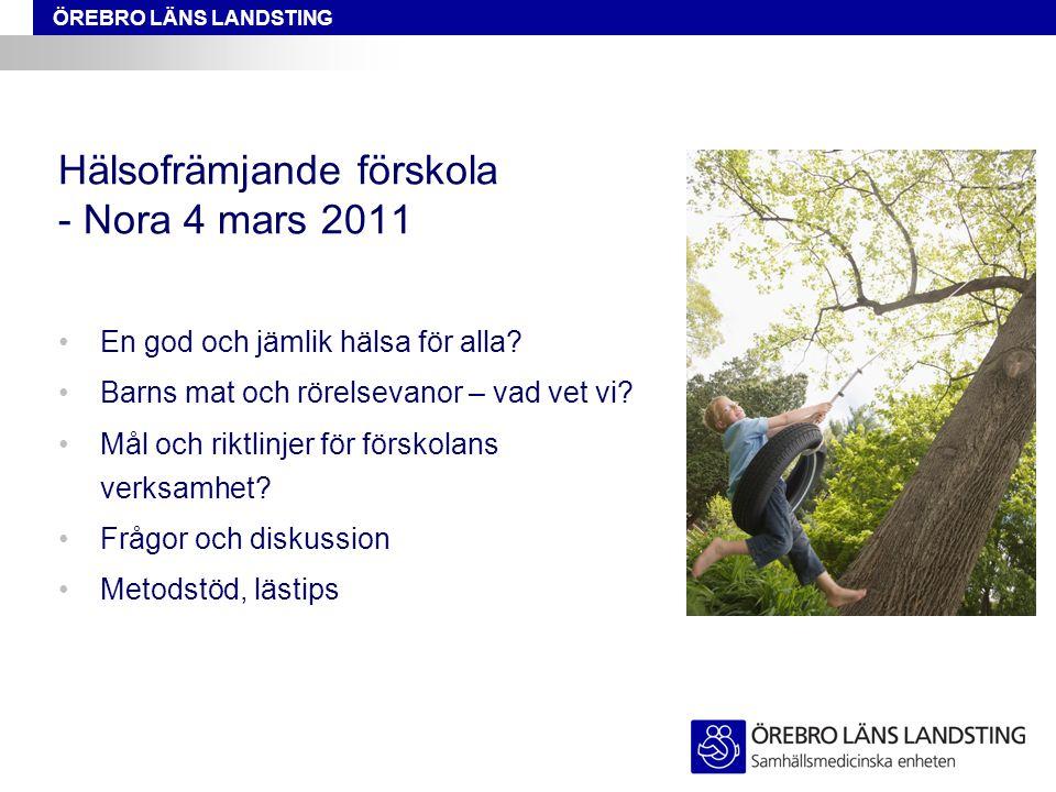 ÖREBRO LÄNS LANDSTING Hälsofrämjande förskola - Nora 4 mars 2011 En god och jämlik hälsa för alla? Barns mat och rörelsevanor – vad vet vi? Mål och ri