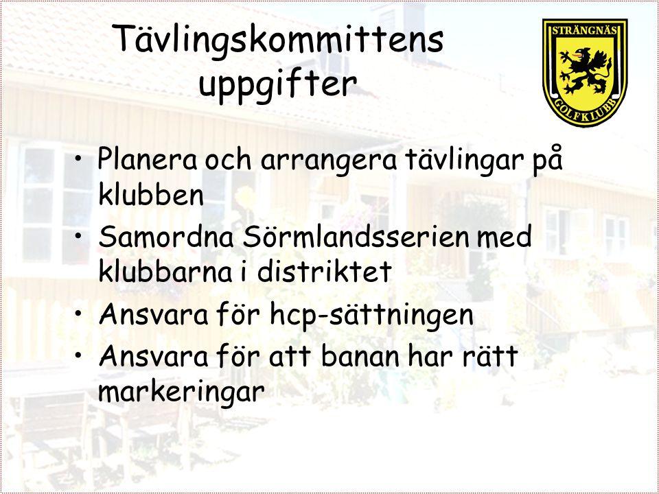 Tävlingskommittens uppgifter Planera och arrangera tävlingar på klubben Samordna Sörmlandsserien med klubbarna i distriktet Ansvara för hcp-sättningen Ansvara för att banan har rätt markeringar