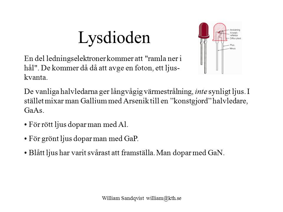 William Sandqvist william@kth.se Lysdioden En del ledningselektroner kommer att ramla ner i hål .