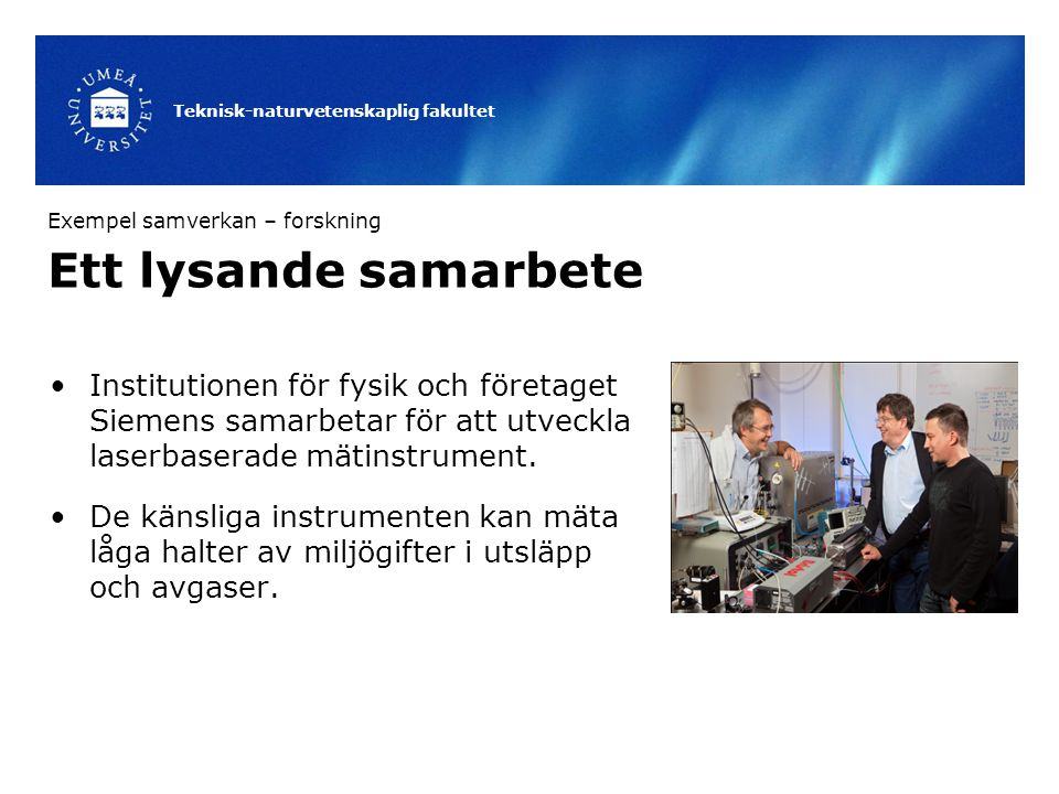 Teknisk-naturvetenskaplig fakultet Ett lysande samarbete Institutionen för fysik och företaget Siemens samarbetar för att utveckla laserbaserade mätin