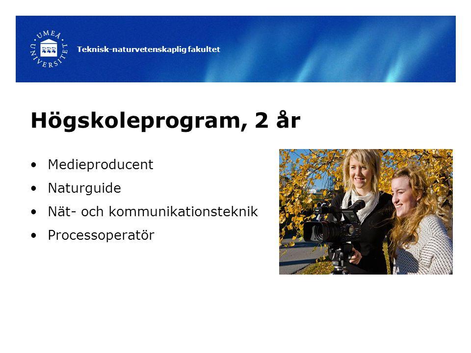 Teknisk-naturvetenskaplig fakultet Högskoleprogram, 2 år Medieproducent Naturguide Nät- och kommunikationsteknik Processoperatör