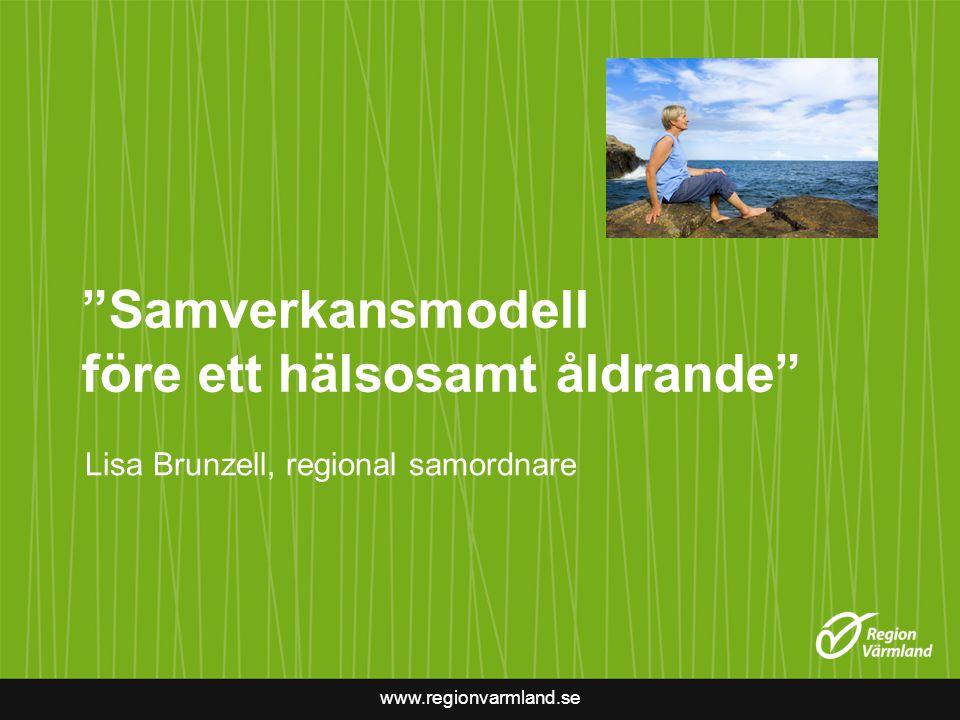 """www.regionvarmland.se """"Samverkansmodell före ett hälsosamt åldrande"""" Lisa Brunzell, regional samordnare"""