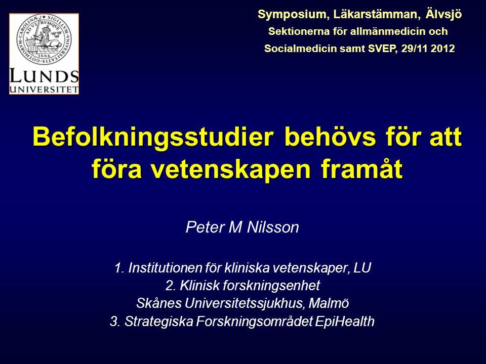 Befolkningsstudier behövs för att föra vetenskapen framåt Peter M Nilsson 1.