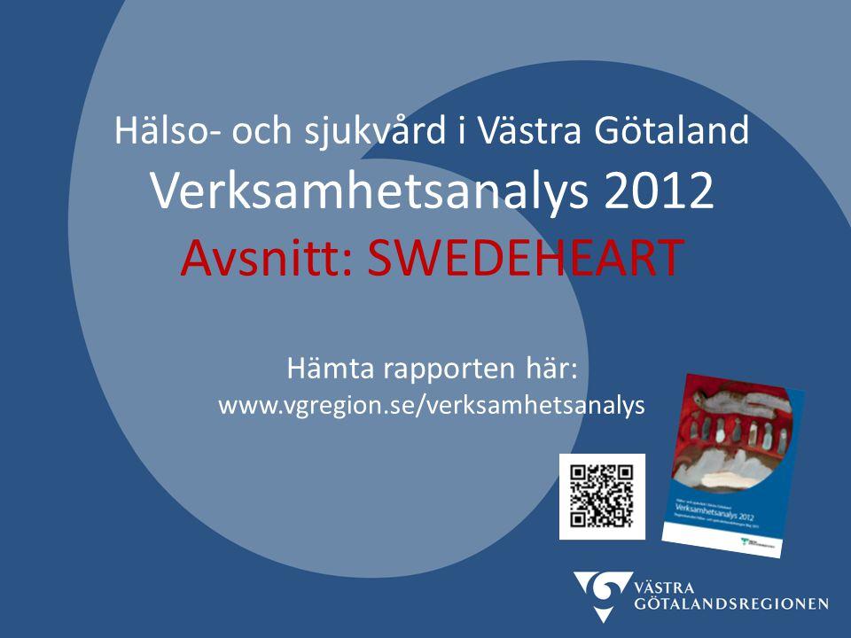Hälso- och sjukvård i Västra Götaland Verksamhetsanalys 2012 Avsnitt: SWEDEHEART Hämta rapporten här: www.vgregion.se/verksamhetsanalys