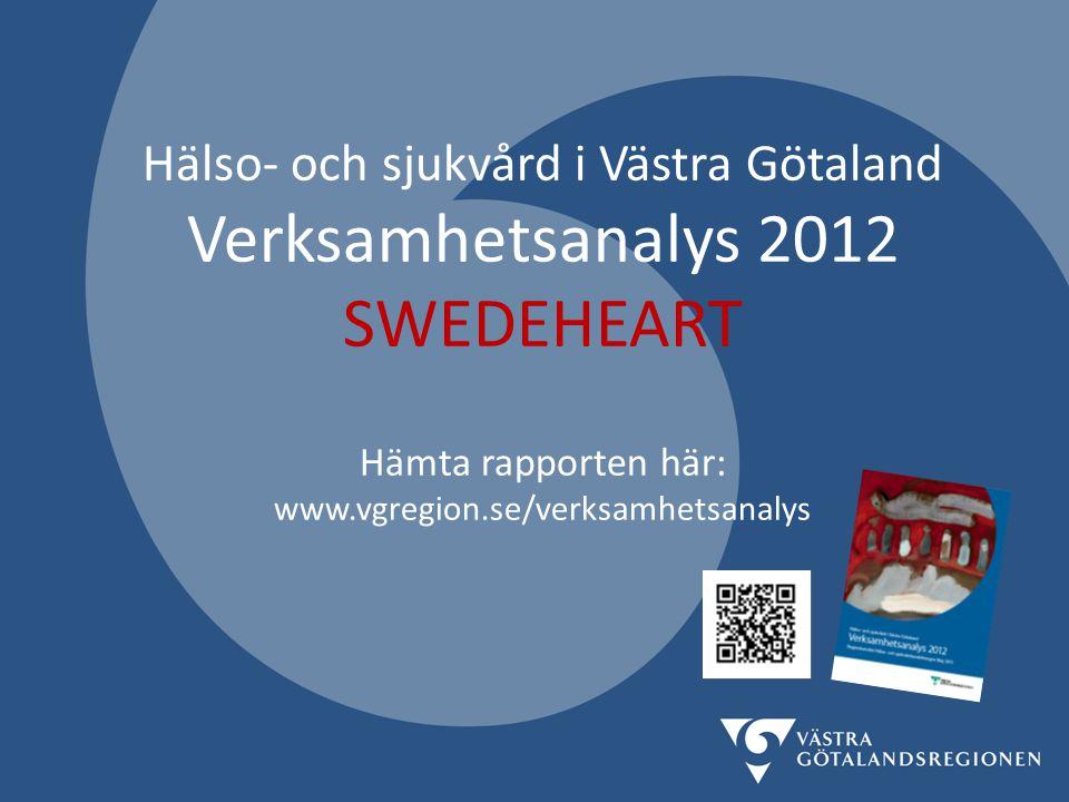 Hälso- och sjukvård i Västra Götaland Verksamhetsanalys 2012 SWEDEHEART Hämta rapporten här: www.vgregion.se/verksamhetsanalys