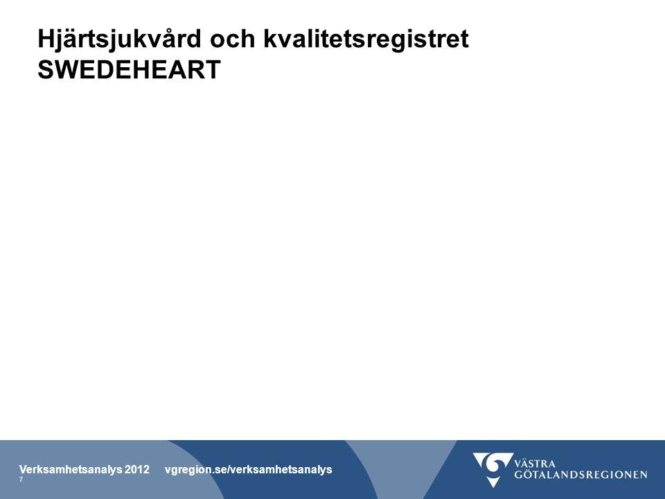 Hjärtsjukvård och kvalitetsregistret SWEDEHEART Verksamhetsanalys 2012 vgregion.se/verksamhetsanalys 7
